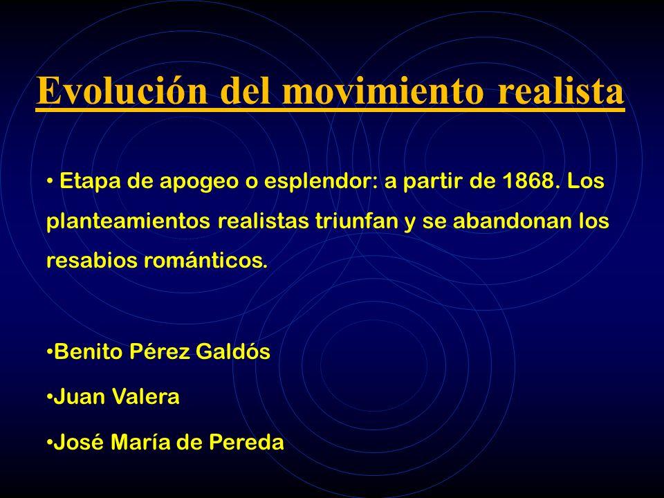 Evolución del movimiento realista Etapa de apogeo o esplendor: a partir de 1868. Los planteamientos realistas triunfan y se abandonan los resabios rom