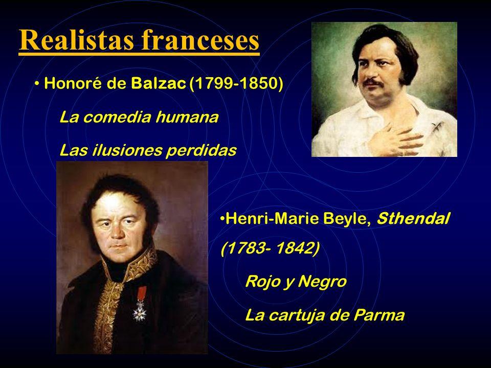 Realistas franceses Honoré de Balzac (1799-1850) La comedia humana Las ilusiones perdidas Henri-Marie Beyle, Sthendal (1783- 1842) Rojo y Negro La cartuja de Parma