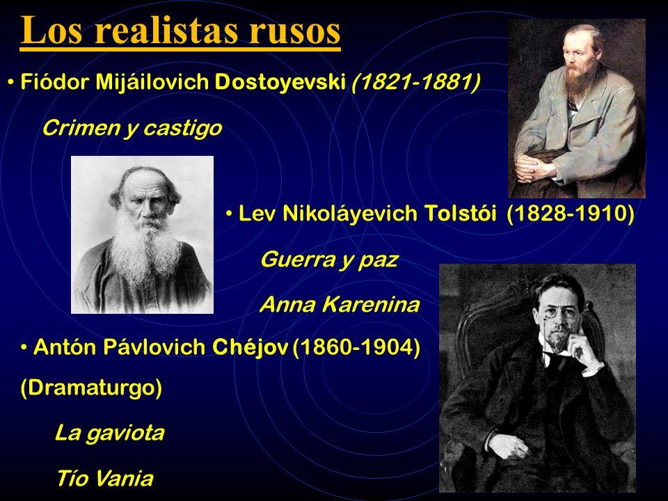 Los realistas rusos Fiódor Mijáilovich Dostoyevski (1821-1881) Crimen y castigo Lev Nikoláyevich Tolstói (1828-1910) Guerra y paz Anna Karenina Antón