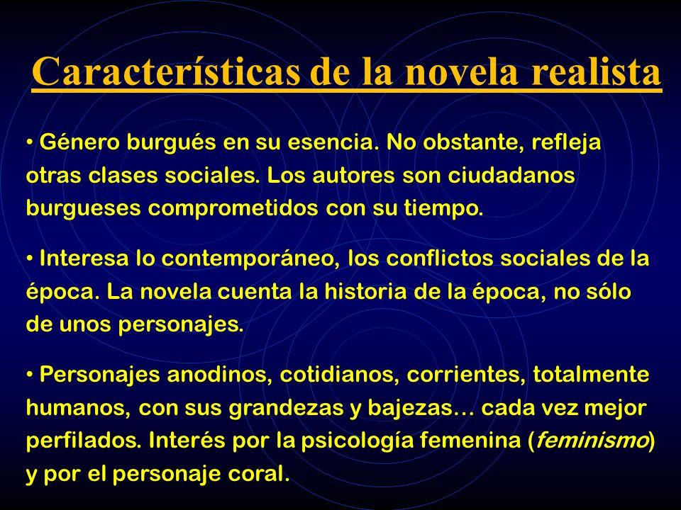 Características de la novela realista Género burgués en su esencia. No obstante, refleja otras clases sociales. Los autores son ciudadanos burgueses c