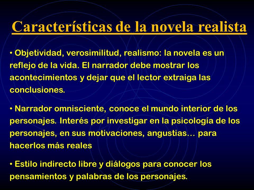 Características de la novela realista Objetividad, verosimilitud, realismo: la novela es un reflejo de la vida. El narrador debe mostrar los acontecim