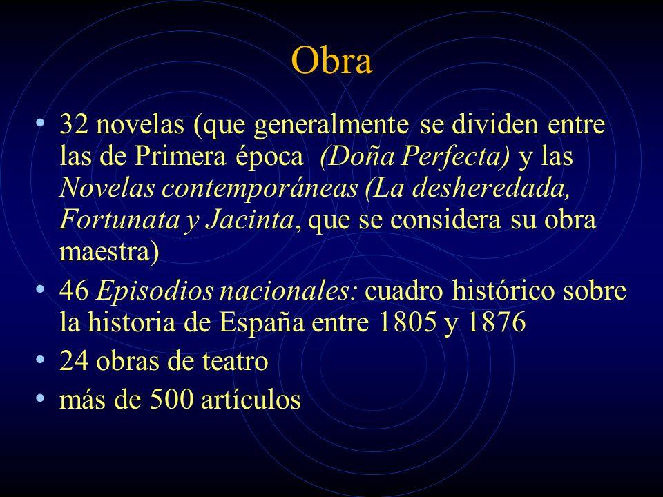 Obra 32 novelas (que generalmente se dividen entre las de Primera época (Doña Perfecta) y las Novelas contemporáneas (La desheredada, Fortunata y Jaci