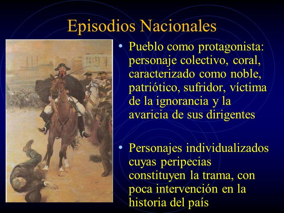 Episodios Nacionales Pueblo como protagonista: personaje colectivo, coral, caracterizado como noble, patriótico, sufridor, víctima de la ignorancia y
