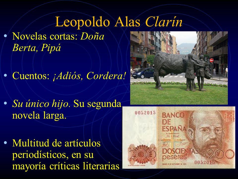 Leopoldo Alas Clarín Novelas cortas: Doña Berta, Pipá Cuentos: ¡Adiós, Cordera! Su único hijo. Su segunda novela larga. Multitud de artículos periodís