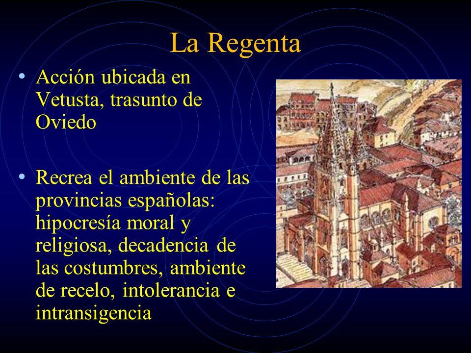 La Regenta Acción ubicada en Vetusta, trasunto de Oviedo Recrea el ambiente de las provincias españolas: hipocresía moral y religiosa, decadencia de l