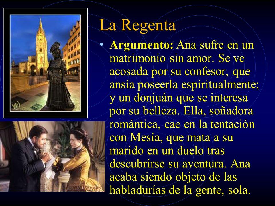La Regenta Argumento: Ana sufre en un matrimonio sin amor. Se ve acosada por su confesor, que ansía poseerla espiritualmente; y un donjuán que se inte