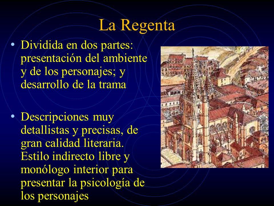 La Regenta Dividida en dos partes: presentación del ambiente y de los personajes; y desarrollo de la trama Descripciones muy detallistas y precisas, de gran calidad literaria.