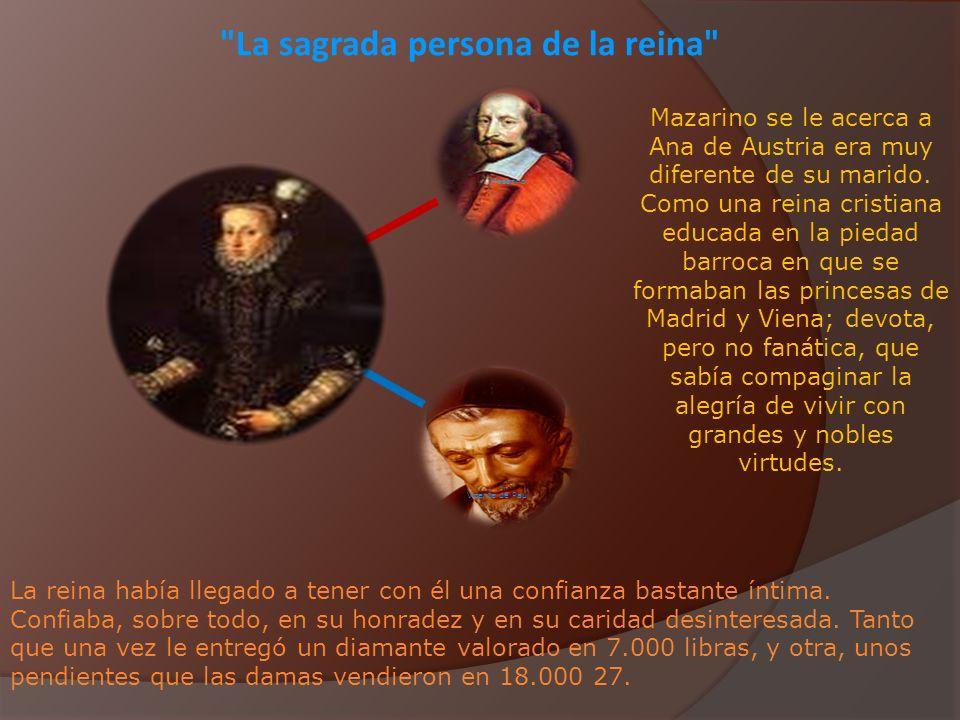 La sagrada persona de la reina Mazarino Vicente de Paúl Mazarino se le acerca a Ana de Austria era muy diferente de su marido.