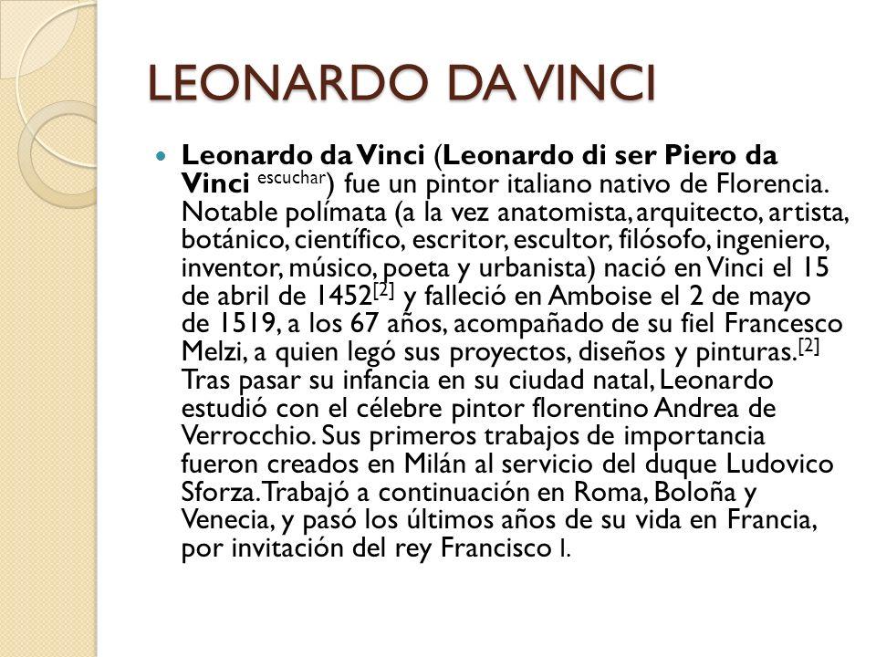 LEONARDO DA VINCI Leonardo da Vinci (Leonardo di ser Piero da Vinci escuchar ) fue un pintor italiano nativo de Florencia. Notable polímata (a la vez