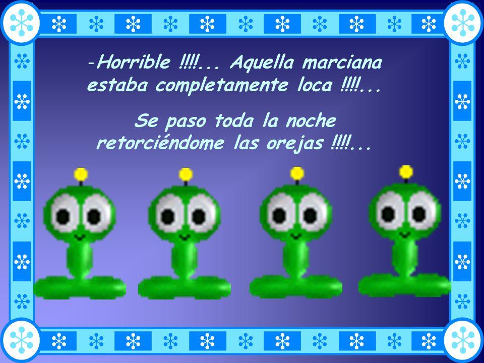 --H--Horrible !!!!...Aquella marciana estaba completamente loca !!!!...