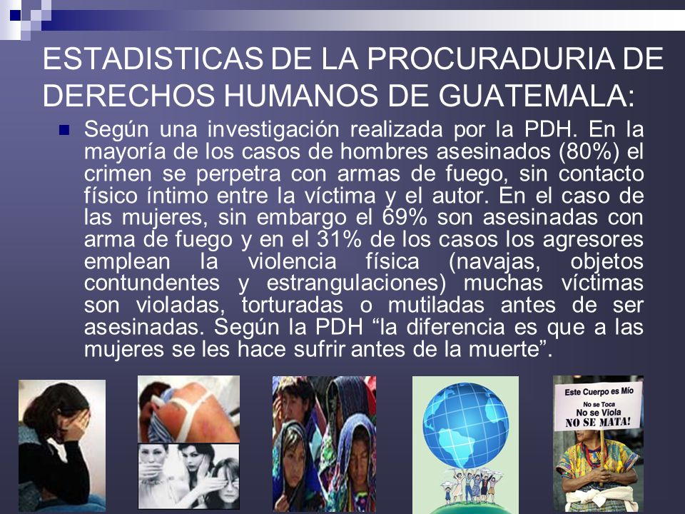 10 ESTADISTICAS DE LA PROCURADURIA DE DERECHOS HUMANOS DE GUATEMALA: Según una investigación realizada por la PDH. En la mayoría de los casos de hombr