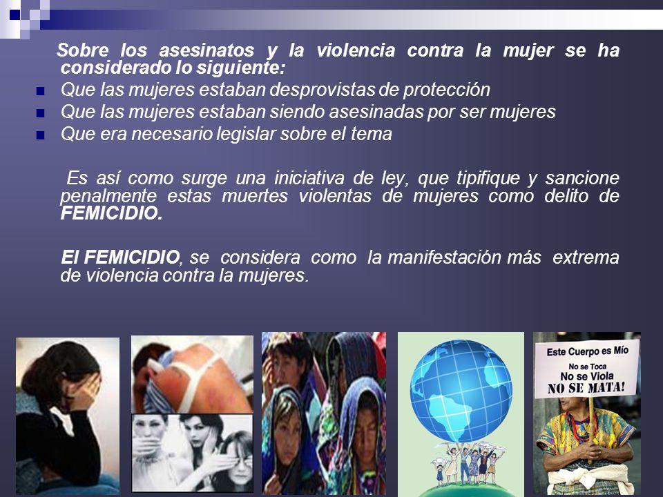 11 Sobre los asesinatos y la violencia contra la mujer se ha considerado lo siguiente: Que las mujeres estaban desprovistas de protección Que las muje