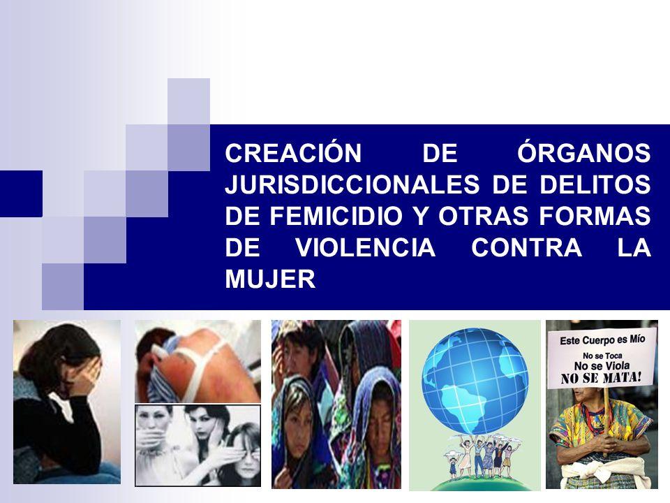 16 CREACIÓN DE ÓRGANOS JURISDICCIONALES DE DELITOS DE FEMICIDIO Y OTRAS FORMAS DE VIOLENCIA CONTRA LA MUJER