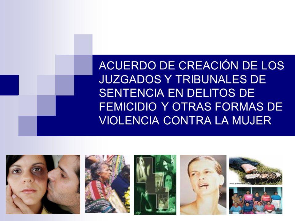 23 ACUERDO DE CREACIÓN DE LOS JUZGADOS Y TRIBUNALES DE SENTENCIA EN DELITOS DE FEMICIDIO Y OTRAS FORMAS DE VIOLENCIA CONTRA LA MUJER