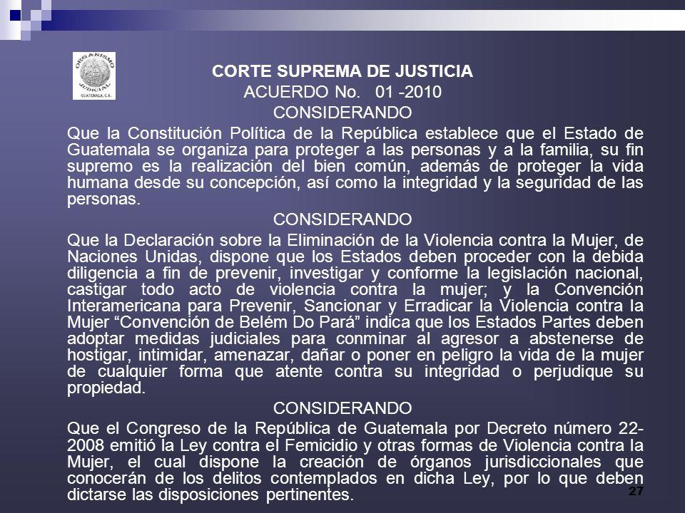 27 CORTE SUPREMA DE JUSTICIA ACUERDO No. 01 -2010 CONSIDERANDO Que la Constitución Política de la República establece que el Estado de Guatemala se or
