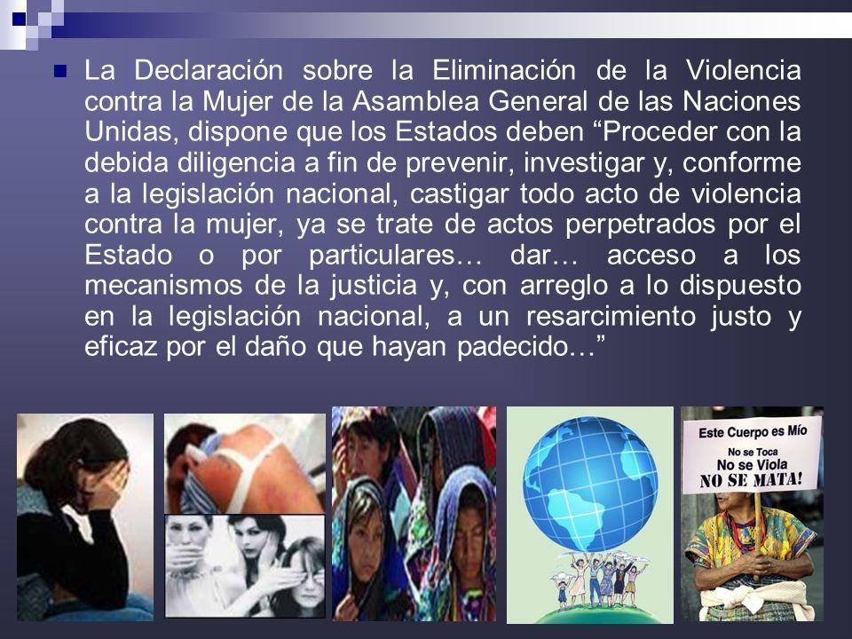 4 La Declaración sobre la Eliminación de la Violencia contra la Mujer de la Asamblea General de las Naciones Unidas, dispone que los Estados deben Pro