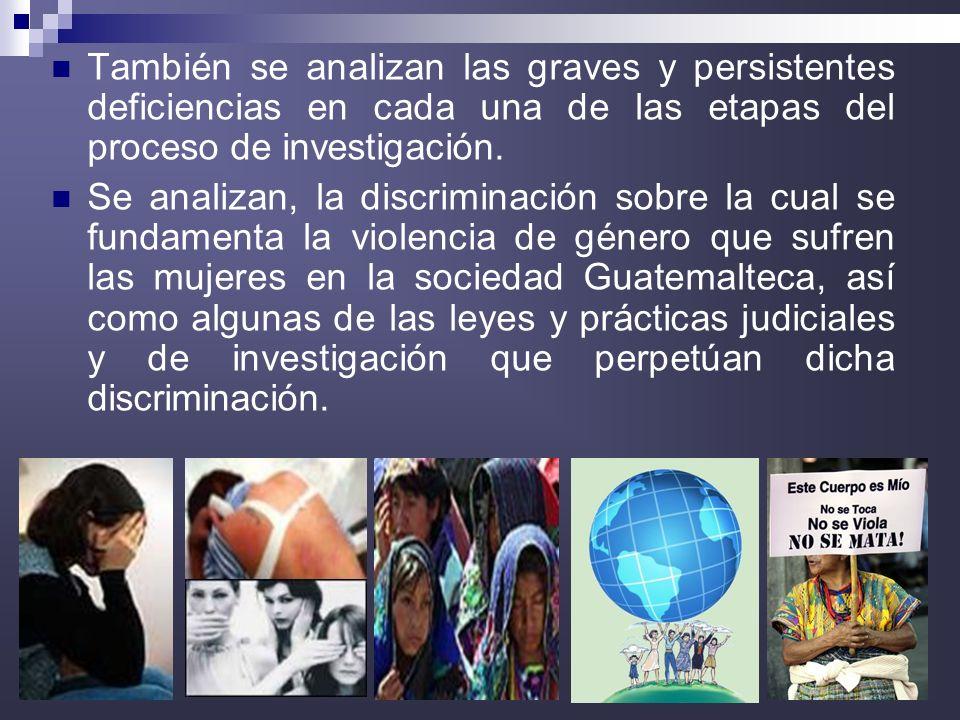 7 También se analizan las graves y persistentes deficiencias en cada una de las etapas del proceso de investigación. Se analizan, la discriminación so