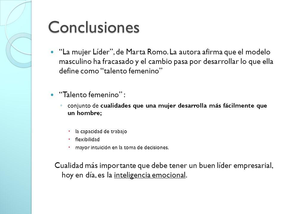 Conclusiones La mujer Líder, de Marta Romo. La autora afirma que el modelo masculino ha fracasado y el cambio pasa por desarrollar lo que ella define