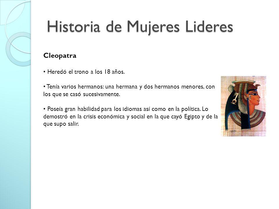 Historia de Mujeres Lideres Cleopatra Heredó el trono a los 18 años.