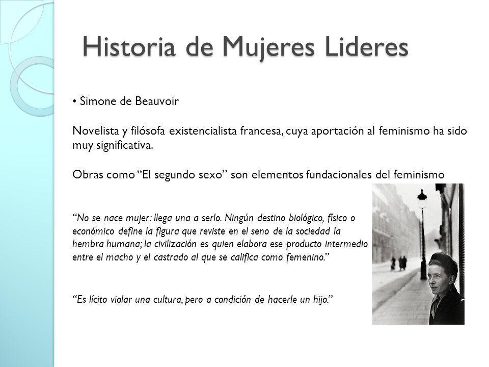 Historia de Mujeres Lideres Simone de Beauvoir Novelista y filósofa existencialista francesa, cuya aportación al feminismo ha sido muy significativa.
