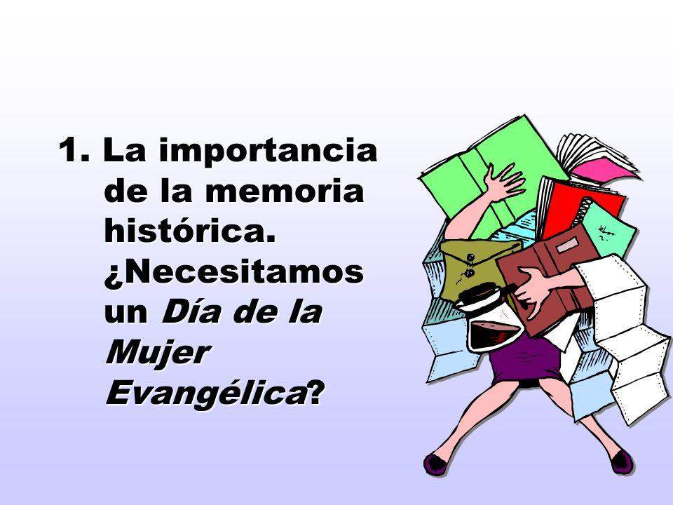 1. La importancia de la memoria histórica. ¿Necesitamos un Día de la Mujer Evangélica?