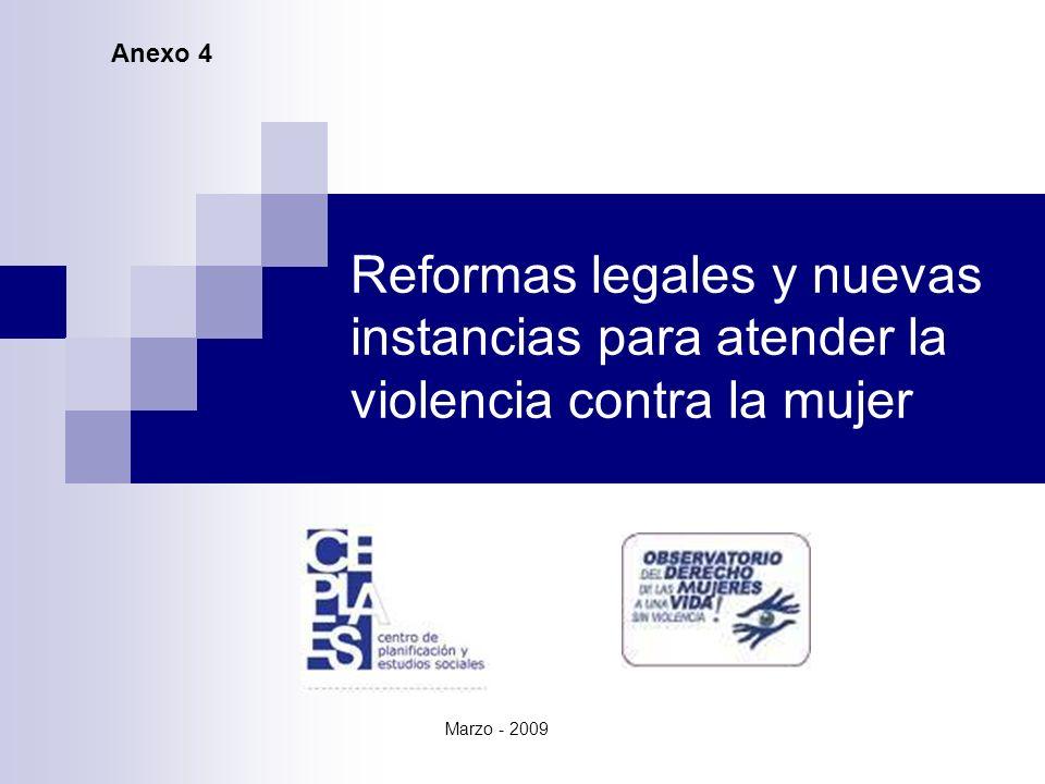 Reformas legales y nuevas instancias para atender la violencia contra la mujer Marzo - 2009 Anexo 4