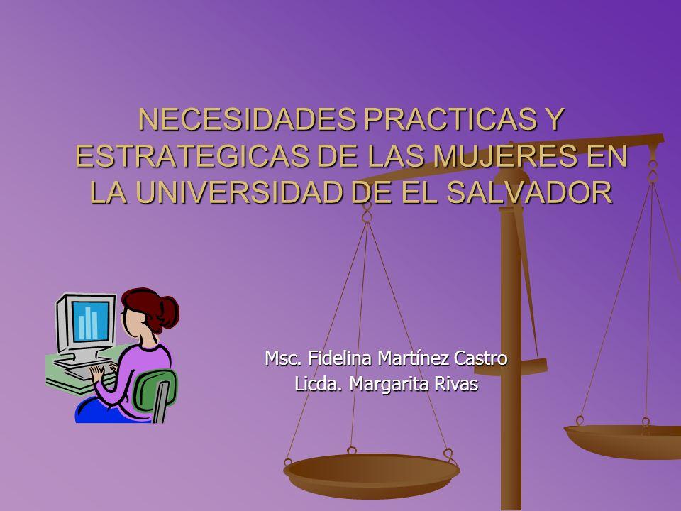 NECESIDADES PRACTICAS Y ESTRATEGICAS DE LAS MUJERES EN LA UNIVERSIDAD DE EL SALVADOR Msc.