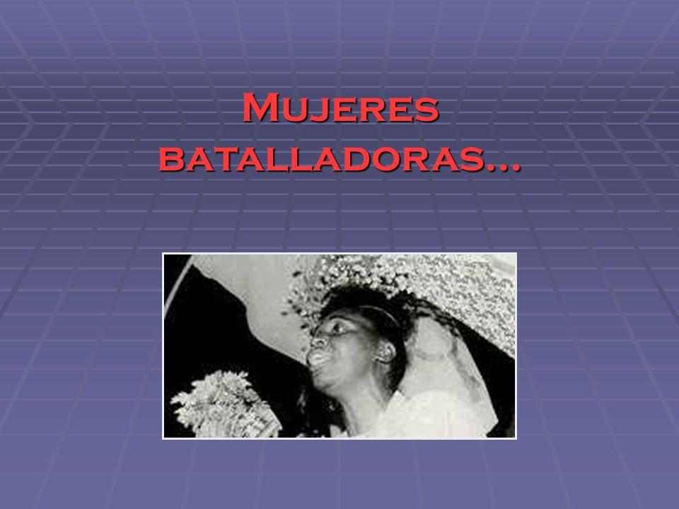 Mujeres batalladoras...