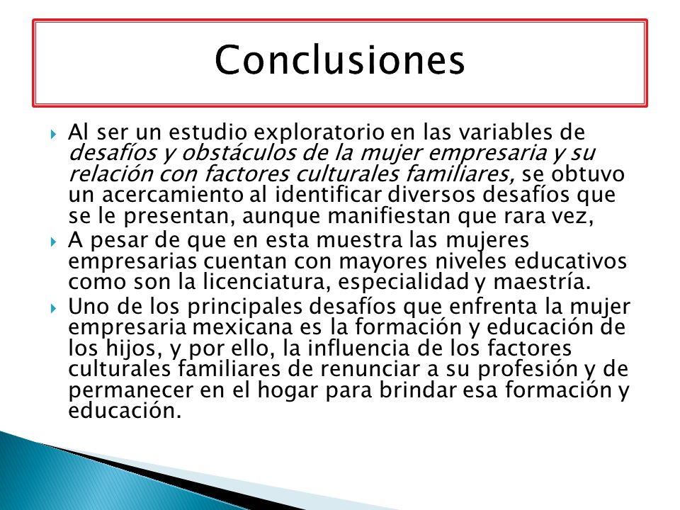 Al ser un estudio exploratorio en las variables de desafíos y obstáculos de la mujer empresaria y su relación con factores culturales familiares, se o