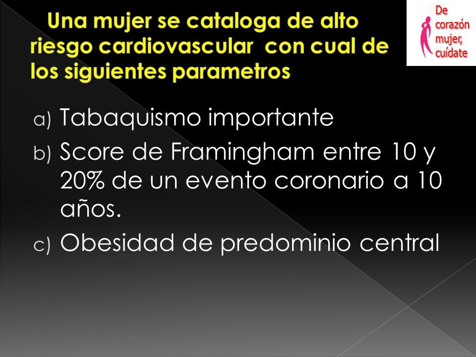 a) Tabaquismo importante b) Score de Framingham entre 10 y 20% de un evento coronario a 10 años.