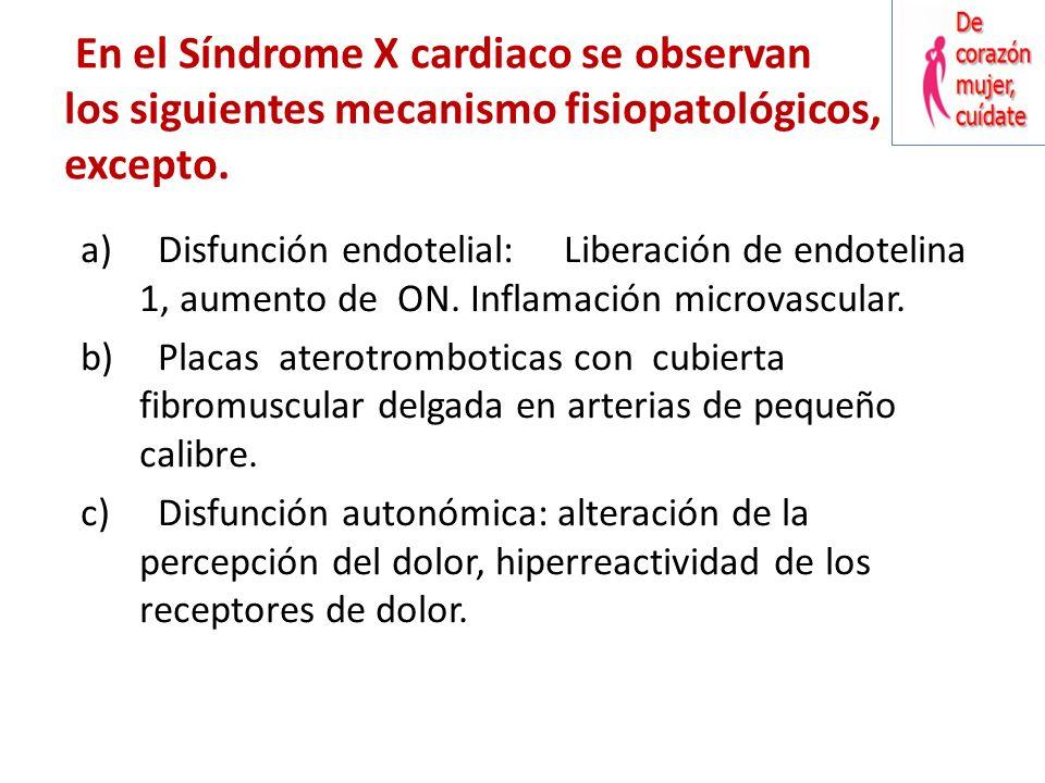 El Sindrome X cardiaco se define por lo siguiente. 1. Angor con isquemia documentada y con coronarias angiograficamente normales, y evidencia de espas