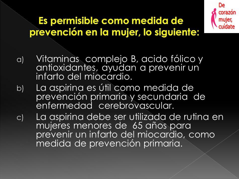 a) Vitaminas complejo B, acido fólico y antioxidantes, ayudan a prevenir un infarto del miocardio.