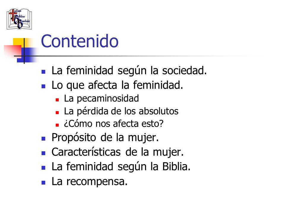 La feminidad según la Biblia Veamos entonces lo que enseña la Biblia acerca de la mujer ideal.