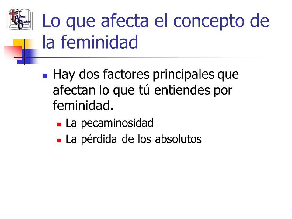 Características de la mujer Desde la caída, la mujer (al igual que el hombre) ha sido pecadora por naturaleza.
