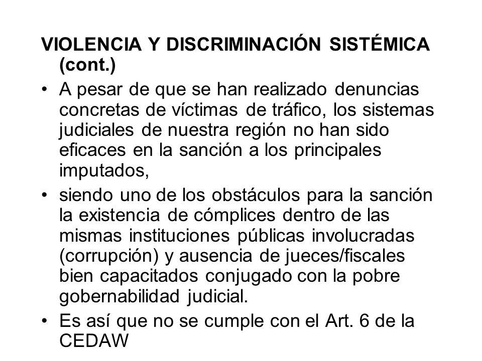 VIOLENCIA Y DISCRIMINACIÓN SISTÉMICA (cont.) A pesar de que se han realizado denuncias concretas de víctimas de tráfico, los sistemas judiciales de nu