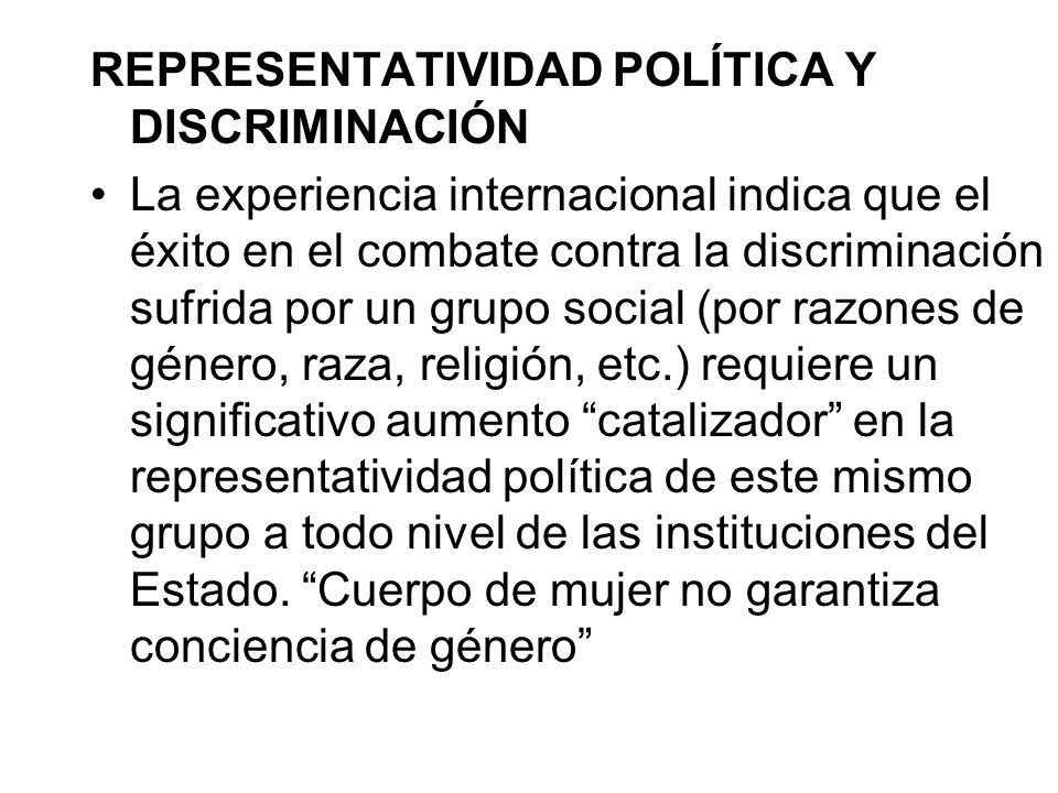 REPRESENTATIVIDAD POLÍTICA Y DISCRIMINACIÓN La experiencia internacional indica que el éxito en el combate contra la discriminación sufrida por un gru