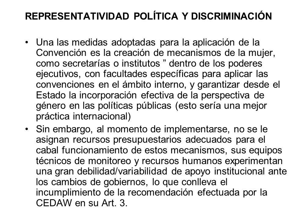 REPRESENTATIVIDAD POLÍTICA Y DISCRIMINACIÓN Una las medidas adoptadas para la aplicación de la Convención es la creación de mecanismos de la mujer, co