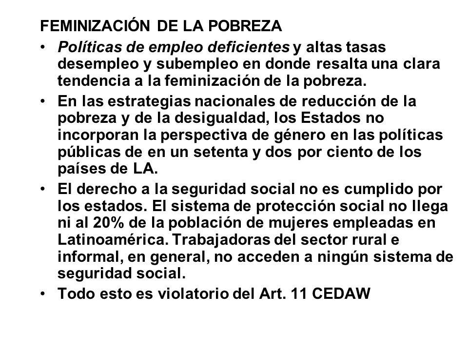 FEMINIZACIÓN DE LA POBREZA Políticas de empleo deficientes y altas tasas desempleo y subempleo en donde resalta una clara tendencia a la feminización