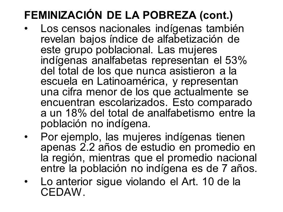 FEMINIZACIÓN DE LA POBREZA (cont.) Los censos nacionales indígenas también revelan bajos índice de alfabetización de este grupo poblacional. Las mujer