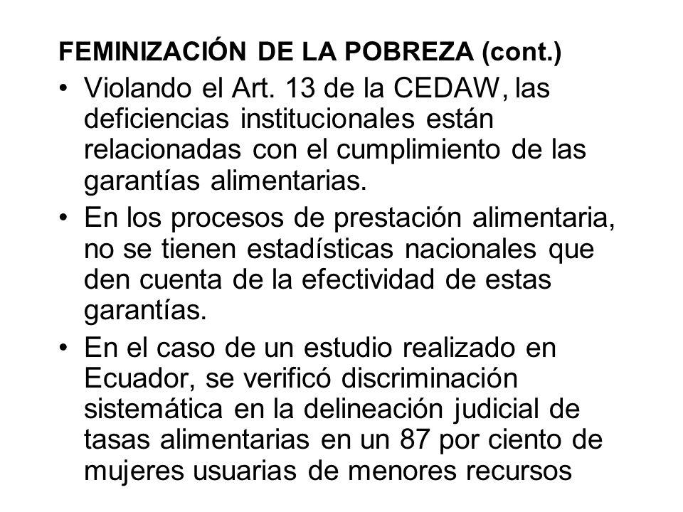 FEMINIZACIÓN DE LA POBREZA (cont.) Violando el Art. 13 de la CEDAW, las deficiencias institucionales están relacionadas con el cumplimiento de las gar