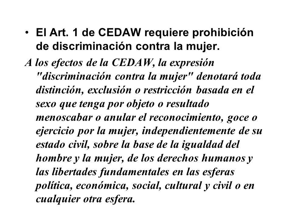 El Art. 1 de CEDAW requiere prohibición de discriminación contra la mujer. A los efectos de la CEDAW, la expresión