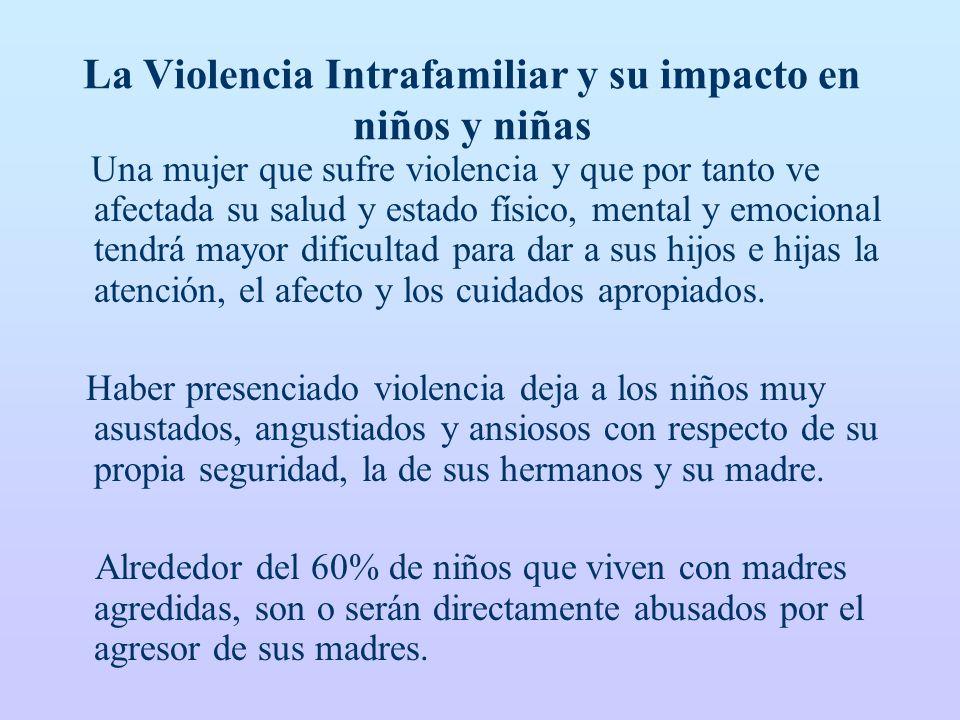 La Violencia Intrafamiliar y su impacto en niños y niñas Una mujer que sufre violencia y que por tanto ve afectada su salud y estado físico, mental y