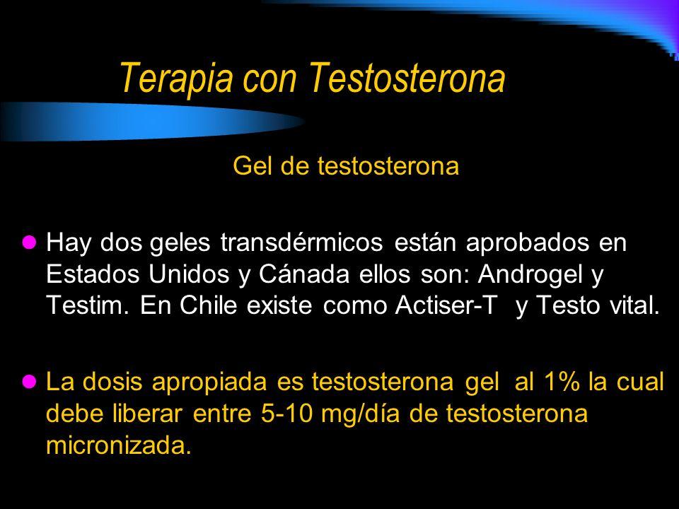 Terapia con Testosterona Gel de testosterona Hay dos geles transdérmicos están aprobados en Estados Unidos y Cánada ellos son: Androgel y Testim.