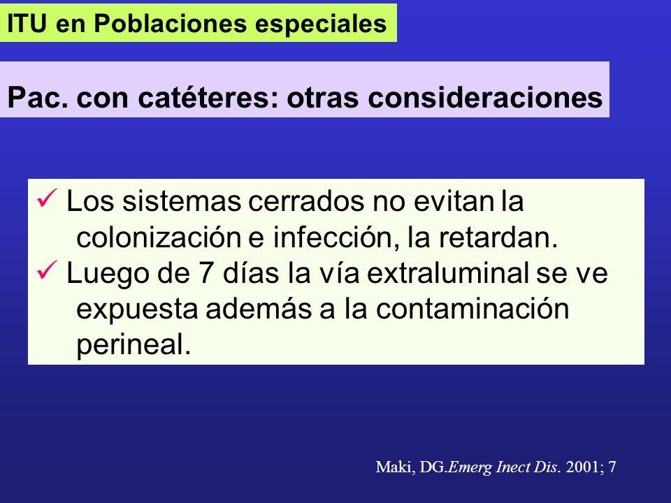 ITU en Poblaciones especiales Pac. con catéteres: otras consideraciones Los sistemas cerrados no evitan la colonización e infección, la retardan. Lueg