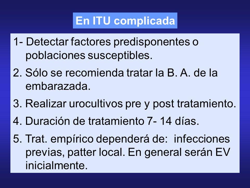 1- Detectar factores predisponentes o poblaciones susceptibles. 2. Sólo se recomienda tratar la B. A. de la embarazada. 3. Realizar urocultivos pre y