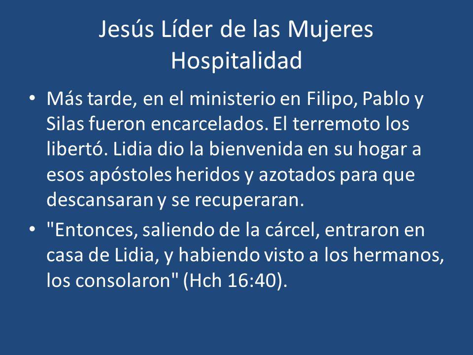 Jesús Líder de las Mujeres Hospitalidad Más tarde, en el ministerio en Filipo, Pablo y Silas fueron encarcelados. El terremoto los libertó. Lidia dio