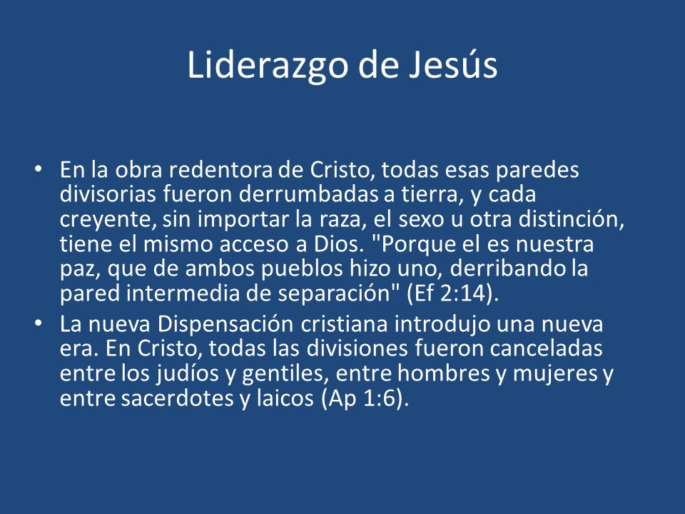 Liderazgo de Jesús En la obra redentora de Cristo, todas esas paredes divisorias fueron derrumbadas a tierra, y cada creyente, sin importar la raza, e