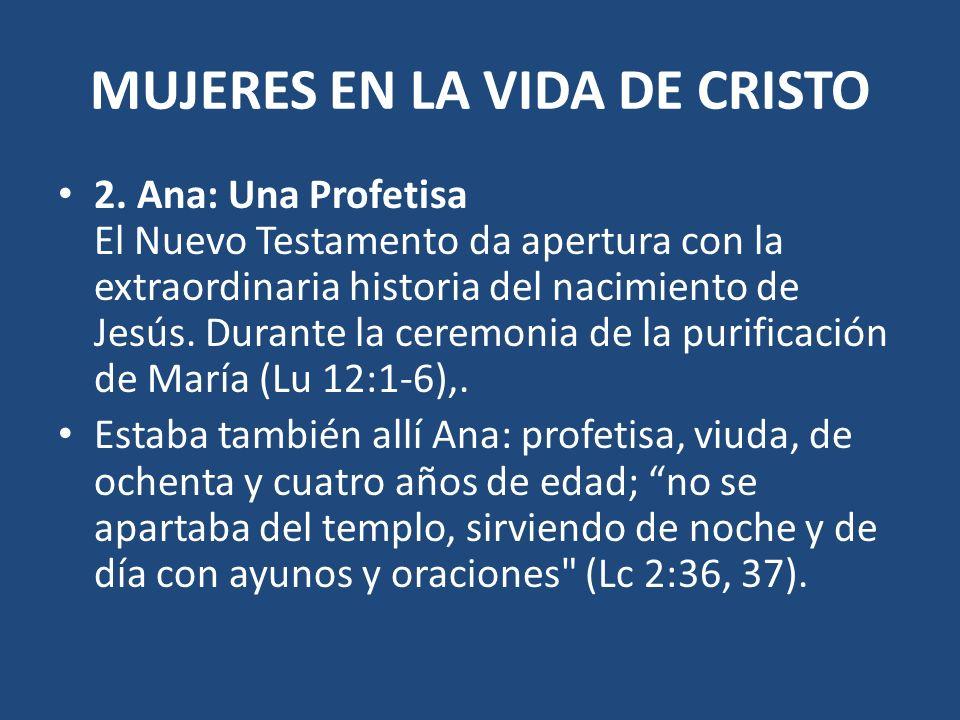 MUJERES EN LA VIDA DE CRISTO Ana fue usada para confirmar que Jesús era el Mesías, el libertador esperado por Israel.