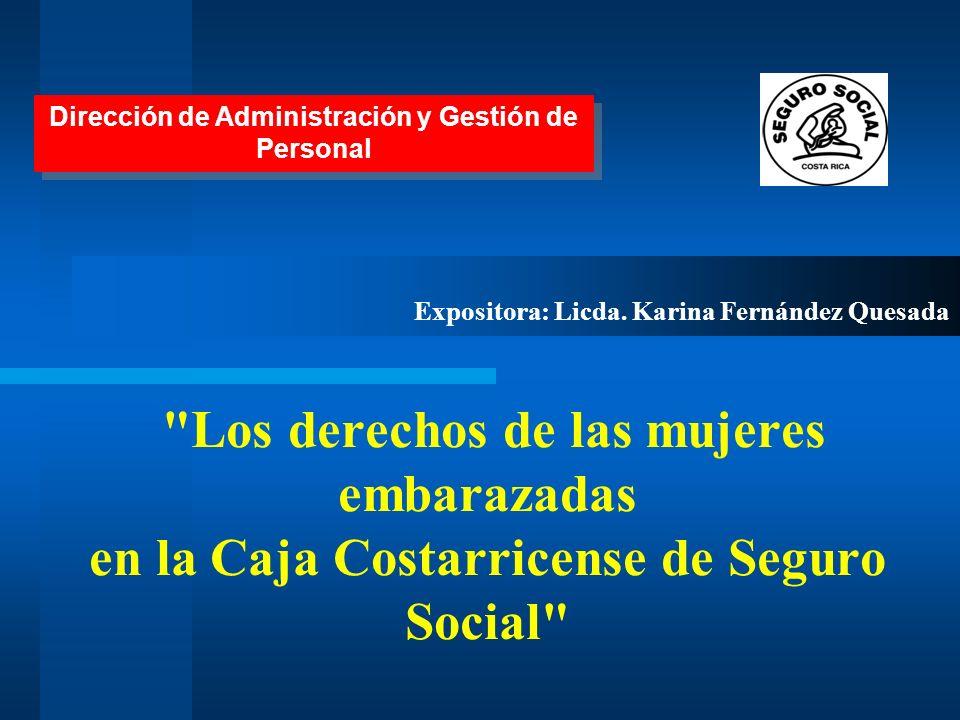 Los derechos de las mujeres embarazadas en la Caja Costarricense de Seguro Social Expositora: Licda.