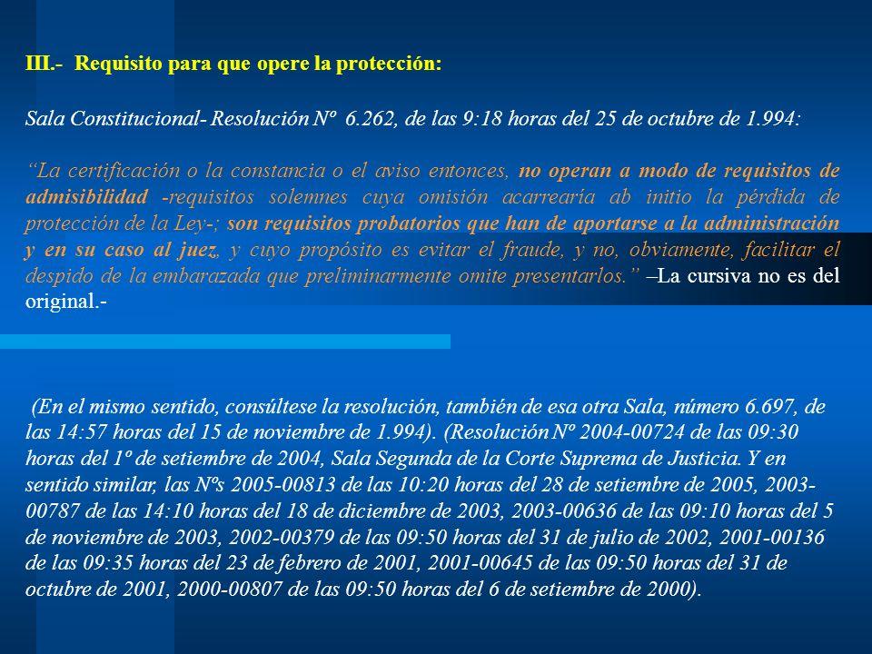 III.- Requisito para que opere la protección: Sala Constitucional- Resolución Nº 6.262, de las 9:18 horas del 25 de octubre de 1.994: La certificación